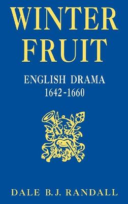 Winter Fruit: English Drama, 1642-1660 - Randall, Dale B J