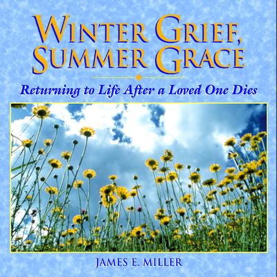 Winter Grief, Summer Grace - Miller, James E, Jr.
