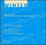 Winter: Music of Eric Ewazen and David Snow