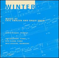 Winter: Music of Eric Ewazen and David Snow - Christopher Gekker (trumpet); Milton Stevens (trombone); Rita Sloan (piano); Ted Guerrant (piano)