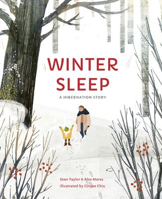 Winter Sleep: A Hibernation Story - Taylor, Sean, and Morss, Alex