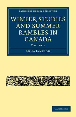 Winter Studies and Summer Rambles in Canada - Jameson, Anna