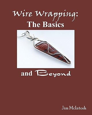 Wire Wrapping: The Basics and Beyond - McIntosh, Jim