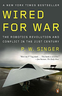 Wired for War: The Robotics Revolution and Conflict in the Twenty-First Century - Singer, P W