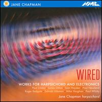 Wired: Works for Harpsichord and Electronics - Jane Chapman (harpsichord); Mike Vaughan (electronics); Paul Dibley (electronics); Paul Whitty (electronics);...