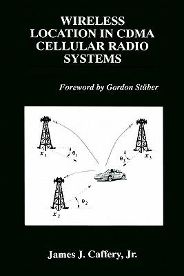 Wireless Location in Cdma Cellular Radio Systems - Caffery, James J, Jr., and Caffrey, James J, and Caffery, Jr James J