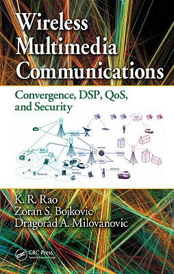 Wireless Multimedia Communications: Convergence, Dsp, Qos, and Security - Rao, K R, and Bojkovic, Zoran S, and Milovanovic, Dragorad A