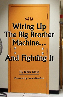 Wiring Up The Big Brother Machine...And Fighting It - Klein, Mark