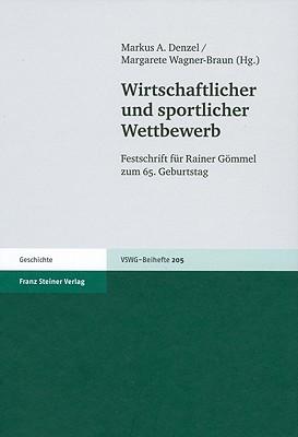 Wirtschaftlicher Und Sportlicher Wettbewerb: Festschrift Fuer Rainer Gommel Zum 65. Geburtstag - Denzel, Markus A (Editor), and Wagner-Braun, Margarete (Editor)