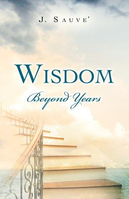 Wisdom Beyond Years - Sauve', J