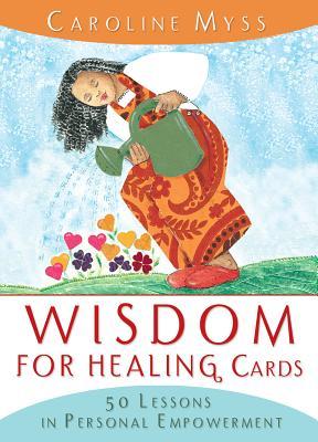 Wisdom for Healing Cards - Myss, Caroline, Ph.D.