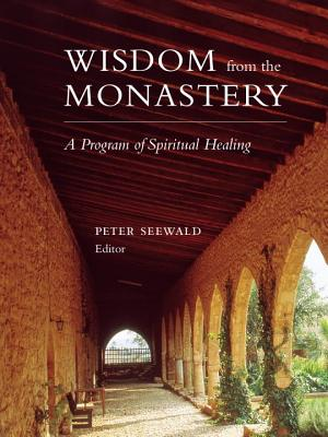Wisdom from the Monastery: A Program of Spiritual Healing - Seewald, Peter