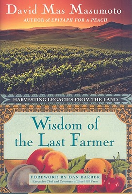 Wisdom of the Last Farmer: Harvesting Legacies from the Land - Masumoto, David Mas