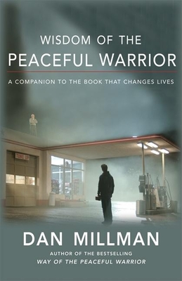Wisdom of the Peaceful Warrior: A Companion to the Book That Changes Lives - Millman, Dan