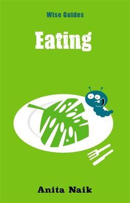 Wise Guides: Eating - Naik, Anita
