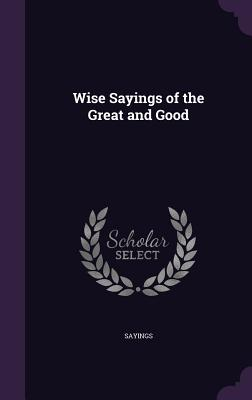Wise Sayings of the Great and Good - Sayings