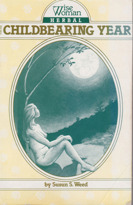 Wise Woman Herbal for the Childbearing Year - Weed, Susun S