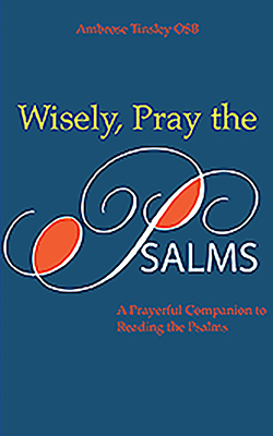 Wisely Pray the Psalms - Tinsley, Ambrose