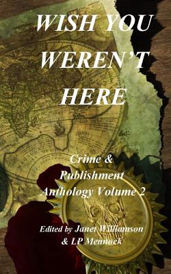 Wish You Weren't Here: Crime & Publishment Anthology Vol 2 - Mennock, Lp, and Williamson, Janet, and Bailey, Morgen