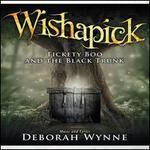 Wishapick: Tickety Boo and the Black Trunk