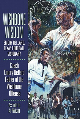Wishbone Wisdom: Emory Bellard: Texas Football Visionary - Bellard, Emory, and Pickett, Al