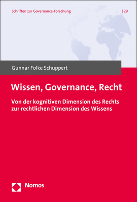 Wissen, Governance, Recht.: Von Der Kognitiven Dimension Des Rechts Zur Rechtlichen Dimension Des Wissens - Schuppert, Gunnar Folke