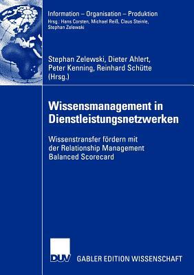 Wissensmanagement in Dienstleistungsnetzwerken: Wissenstransfer Fordern Mit Der Relationship Management Balanced Scorecard - Zelewski, Stephan (Editor)