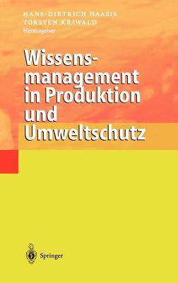 Wissensmanagement in Produktion Und Umweltschutz - Haasis, Hans-Dietrich (Editor), and Kriwald, Torsten (Editor)