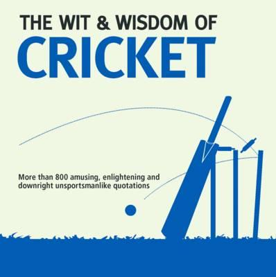 Wit & Wisdom: Cricket: Unforgettable Quotations from the Crease - Holt, Nick