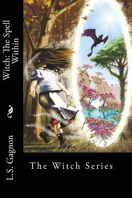 Witch: The Spell Within - Gagnon, L S