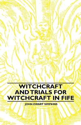 Witchcraft and Trials for Witchcraft in Fife - Simpkins, John Ewart