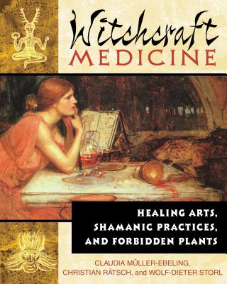 Witchcraft Medicine: Healing Arts, Shamanic Practices, and Forbidden Plants - Muller-Ebeling, Claudia; Ratsch, Christian; Storl, Wolf-Dieter