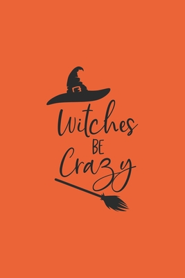 Witches Be Crazy: Halloween Theme Lined Journal Notebook To Write In: Halloween Gift Idea - Creations, Halloween