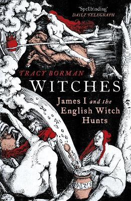 Witches: James I and the English Witch Hunts - Borman, Tracy