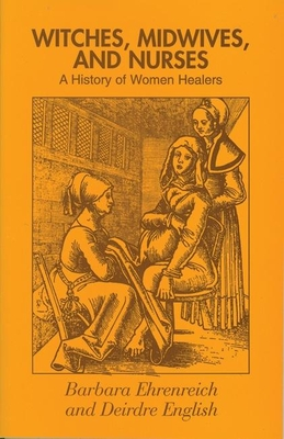 Witches, Midwives and Nurses: A History of Women Healers - Ehrenreich, Barbara, and English, Deirdre