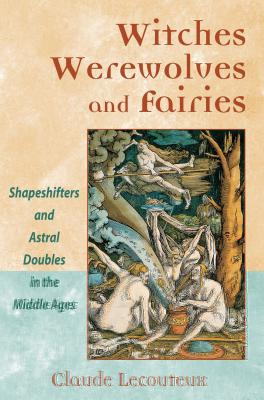 Witches, Werewolves, and Fairies: The Power of Acceptance on the Path to Wellness - Lecouteux, Claude