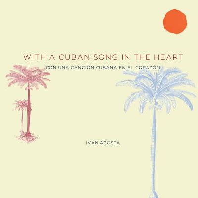 With a Cuban Song in the Heart ] Con Una Cancion Cubana En El Corazon - Acosta, Ivan