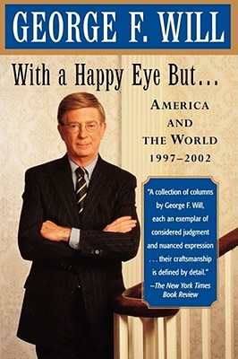 With a Happy Eye, But...: America and the World, 1997--2002 - Will, George F