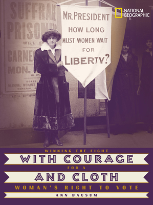 With Courage and Cloth: Winning the Fight for a Woman's Right to Vote - Bausum, Ann