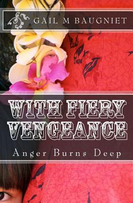 With Fiery Vengeance: Anger Burns Deep - Baugniet, Gail M