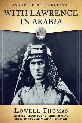With Lawrence in Arabia - Thomas, Lowell, and Stephens, Mitchell (Foreword by)