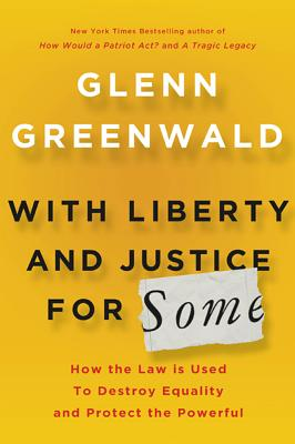 With Liberty and Justice For Some - Greenwald, Glen