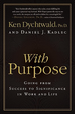 With Purpose: Going from Success to Significance in Work and Life - Dychtwald, Ken, and Kadlec, Daniel J