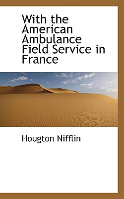 With the American Ambulance Field Service in France - Nifflin, Hougton