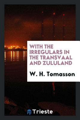 With the Irregulars in the Transvaal and Zululand - Tomasson, W H