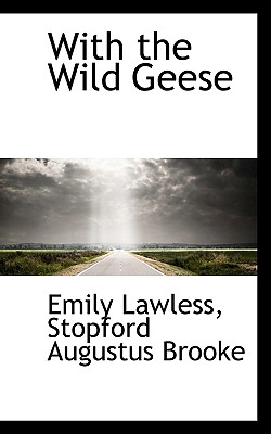 With the Wild Geese - Lawless, Emily, and Brooke, Stopford Augustus