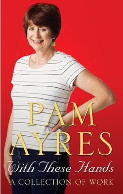 With These Hands: A Collection of Work - Ayres, Pam