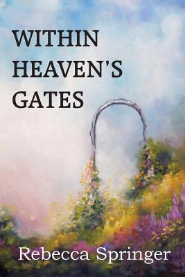 Within Heaven's Gates - Springer, Rebecca R