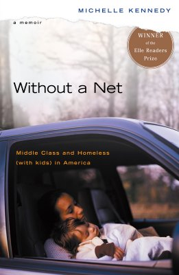 Without a Net: Middle Class and Homeless with Kids in America - Kennedy, Michelle