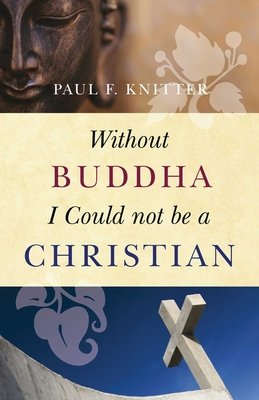 Without Buddha I Could Not be a Christian - Knitter, Paul F.